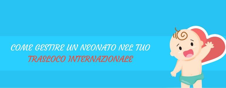 Neonato e traslico internazionale – Specialisti Traslochi